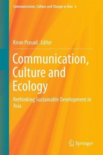 Communication, Culture and Ecology: Rethinking Sustainable Development in Asia (Communication, Culture and Change in Asia)