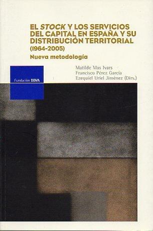 EL STOCK Y LOS SERVICIOS DEL CAPITAL EN ESPAÑA Y SU DISTRIBUCIÓN TERRITORIAL (1964-2005). Nueva Metodología. Incluye CD. 1ª ed.