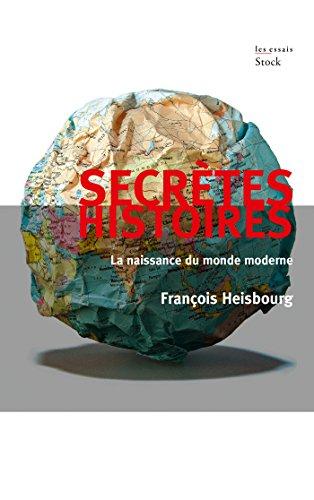 Secrètes histoires: La naissance du monde moderne