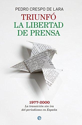 Triunfó la libertad de prensa : 1977-2000 : la transición sin ira del periodismo en España