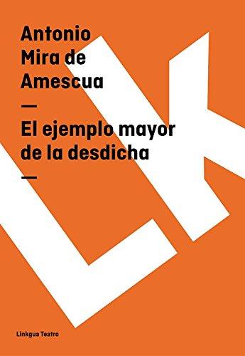 El ejemplo mayor de la desdicha (Teatro) por Antonio Mira de Amescua