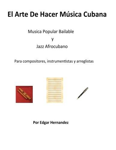 El Arte De Hacer Musica Cubana: Volume 1 por Edgar Hernandez Collazo