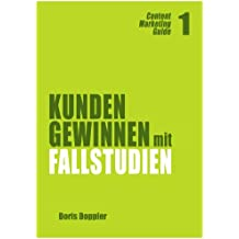 Kunden gewinnen mit Fallstudien (Content Marketing Guide 1)