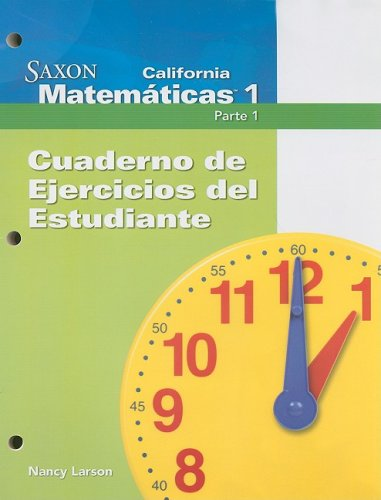 California Saxon Matematicas 1 Parte 1, Cuaderno de Ejercicios del Estudiante (Saxon Math 1 California) por Nancy Larson