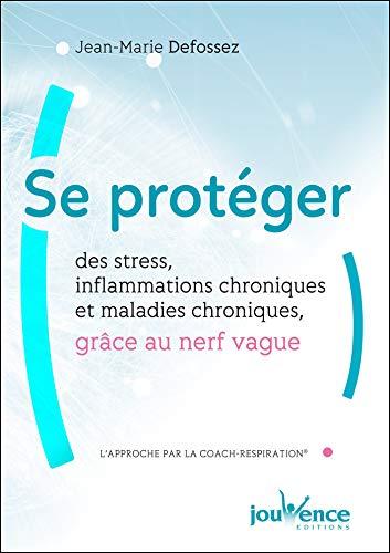 Se protéger des stress, inflammations chroniques et maladies chroniques, grâce au nerf vague (Manuels) par Jean-Marie Defossez