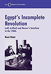 Egypt's Incomplete Revolution: Lutfi al-Khuli and Nasser's Socialism in the 1960s: Lufti Al-Khuli and Nasser's Socialism (Cummings Centre) by Rami Ginat (1997-05-31)