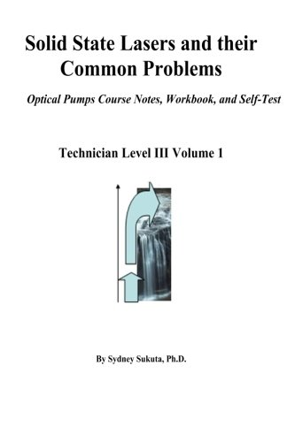 Solid State Lasers and their Common Problems: Optical Pumps Course Notes, Workbook and Self-Test (Laser Technician Level III, Band 1)