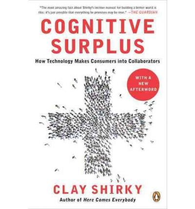 [( Cognitive Surplus: How Technology Makes Consumers Into Collaborators By Shirky, Clay ( Author ) Paperback May - 2011)] Paperback