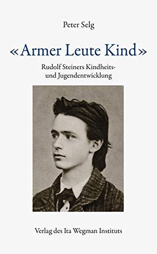 «Armer Leute Kind»: Rudolf Steiners Kindheits- und Jugendentwicklung