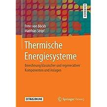 Thermische Energiesysteme: Berechnung klassischer und regenerativer Komponenten und Anlagen
