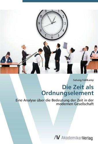 Die Zeit als Ordnungselement: Eine Analyse über die Bedeutung der Zeit in der modernen Gesellschaft