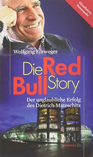 Die Red-Bull-Story. Der unglaubliche Erfolg des Dietrich Mateschitz (HAYMON TASCHENBUCH)