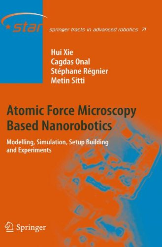 Atomic Force Microscopy Based Nanorobotics: Modelling, Simulation, Setup Building and Experiments (Springer Tracts in Advanced Robotics)