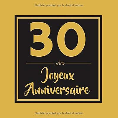 30 ans Joyeux Anniversaire: Livre d'or 30 ans pour les hommes et les femmes, livre d'or d'anniversaire pour collecter les souvenirs (Le livre d'or de mes 30 ans   Cadeau anniversaire 30 ans)