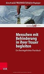 Menschen mit Behinderung in ihrer Trauer begleiten: Ein theoriegeleitetes Praxisbuch (Edition Leidfaden) (Edition Leidfaden / Basisqualifikation Trauerbegleitung)