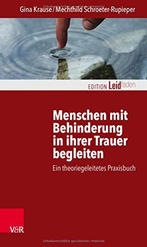Menschen mit Behinderung in ihrer Trauer begleiten: Ein theoriegeleitetes Praxisbuch (Edition Leidfaden)