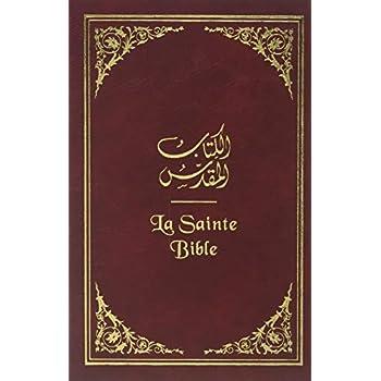La Sainte Bible : Edition bilingue : francais - arabe