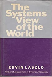 The systems view of the world;: The natural philosophy of the new developments in the sciences
