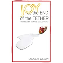 Joy at the End of the Tether: The Inscrutable Wisdom of Ecclesiastes (English Edition)