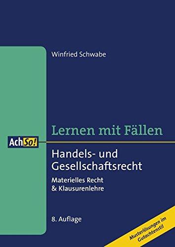 Lernen mit Fällen Handels- und Gesellschaftsrecht: Materielles Recht & Klausurenlehre Musterlösungen im Gutachtenstil (AchSo! Lernen mit Fällen)