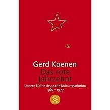 Das rote Jahrzehnt: Unsere kleine deutsche Kulturrevolution 1967-1977
