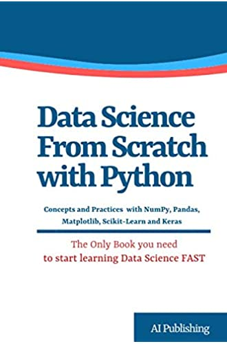 Descargar gratis Data Science from Scratch with Python: Concepts and Practices with NumPy, Pandas, Matplotlib, Scikit de AI Publishing