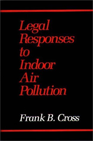 Legal Responses to Indoor Air Pollution by Frank B. Cross (1990-10-19)