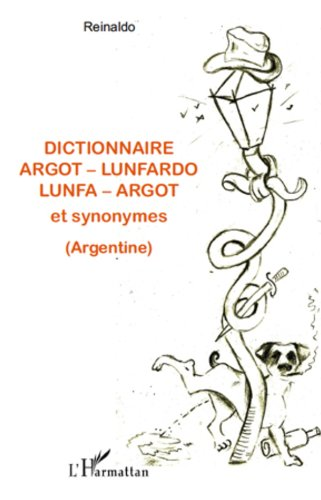 Dictionnaire argot - lunfardo / lunfa - argot et synonymes (Argentine) par Reinaldo