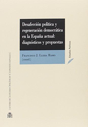 Desafección política y regeneración democrática en la España actual: diagnósticos y propuestas (Estudios Políticos)