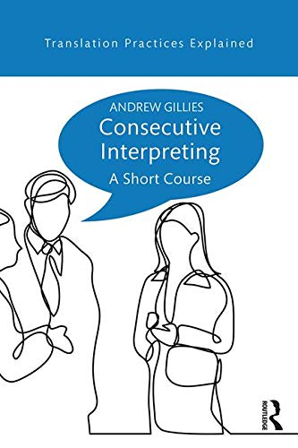 Consecutive Interpreting: A Short Course (Translation Practices Explained) - Andrew Short