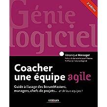 Coacher une équipe agile: Guide à l'usage des ScrumMasters, managers, chefs de projets... et de leurs équipes !