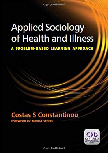 Applied Sociology of Health and Illness: A Problem Based Learning Approach por Costas S. Constantinou