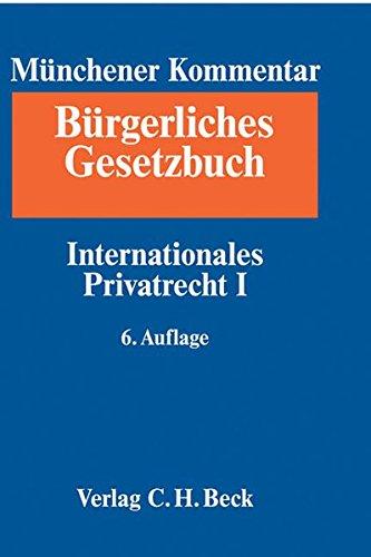 Münchener Kommentar zum Bürgerlichen Gesetzbuch Bd. 10: Internationales Privatrecht I, Europäisches Kollisionsrecht, Einführungsgesetz zum Bürgerlichen Gesetzbuche (Art. 1-24)