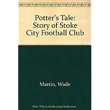 Potter's Tale: Story of Stoke City Football Club