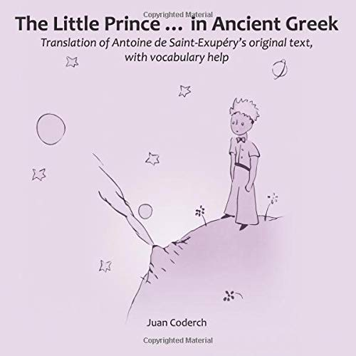 The Little Prince ... in Ancient Greek: Translation of Antoine de Saint-Exupéry's original text, with vocabulary help por Juan Coderch
