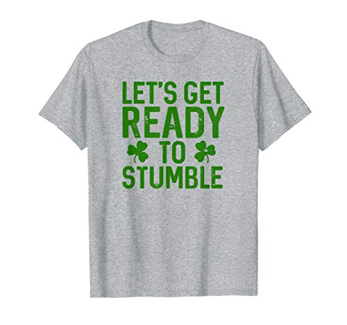 Let's Get Ready to Stumble Funny St Patricks Drinking T-Shirt -