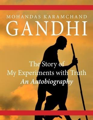 [(The Story of My Experiments with Truth: An Autobiography)] [Author: Mohandas Karamchand (Mahatma) Gandhi] published on (April, 2014)