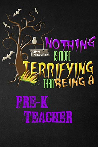 Notebook Halloween Journal: Nothing is More Terrifying Than Being A Pre-K Teacher, Blank College Ruled Notebook/Diary For Prek/Pre-school School Teachers, 6x9, 130 Pages ()