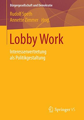Lobby Work: Interessenvertretung als Politikgestaltung (Bürgergesellschaft und Demokratie)