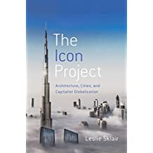 The Icon Project: Architecture, Cities, and Capitalist Globalization