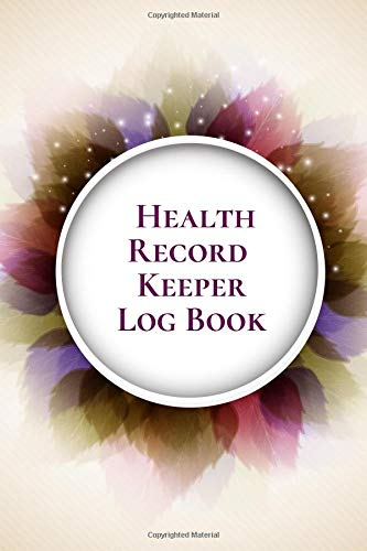"Health Record Keeper Log Book: Tracker Notebook Book Journal to Track, Record Medical History, Monitor Daily Medications and all Health Activities 6""x9"" with 120 pages. (Health Log Books, Band 17)"