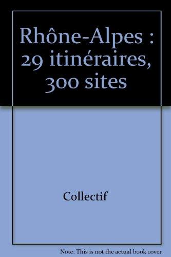 Rhône-Alpes : 29 itinéraires, 300 sites