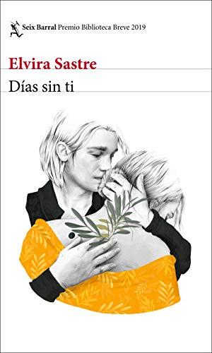 DÍAS SIN TI (Premio Biblioteca Breve 2019) - Elvira Sastre