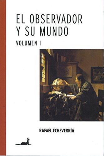 El observador y su mundo Volumen I por Rafael Echeverria