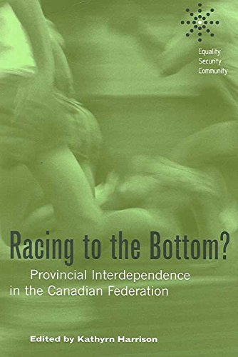 [(Racing to the Bottom? : Provincial Interdependence in the Canadian Federation)] [Edited by Kathryn Harrison] published on (July, 2006)