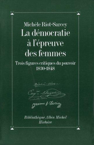 La Démocratie à l'épreuve des femmes : 3 figures critiques du pouvoir, 1830-1848 (Bibliothèque Albin Michel Histoire) (French Edition)
