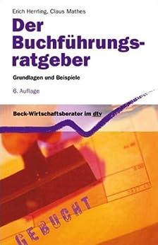 Der Buchführungs-Ratgeber: Grundlagen und Beispiele (Beck-Wirtschaftsberater im dtv) von [Herrling, Erich, Mathes, Claus]