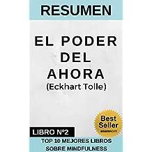 RESUMEN - EL PODER DEL AHORA (Eckhart Tolle): Una guía para la iluminación espiritual (TOP 10 MEJORES LIBROS DE MINDFULNESS nº 2)