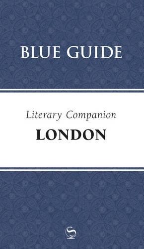 Blue Guide Literary Companion London (blue Guide Travel Companions: Literary Companions)