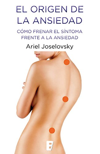 Origen de la ansiedad: Cómo frenar el síntoma frente a la ansiedad por Ariel Joselovsky